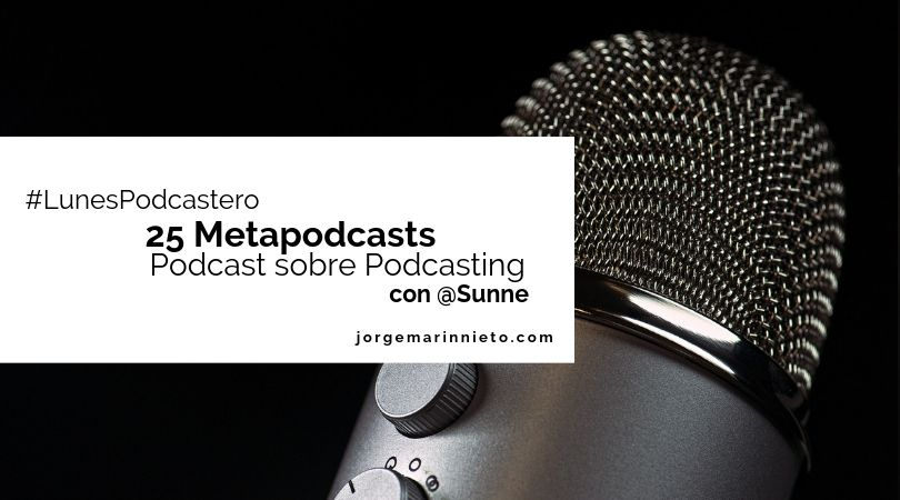 25 metapodcast, podcast sobre podcasting con @Sunne