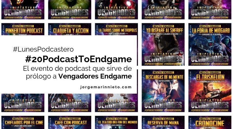 #20PodcastToEndGame - El evento de podcast que sirve de prólogo a Vengadores Endgame | #LunesPodcastero