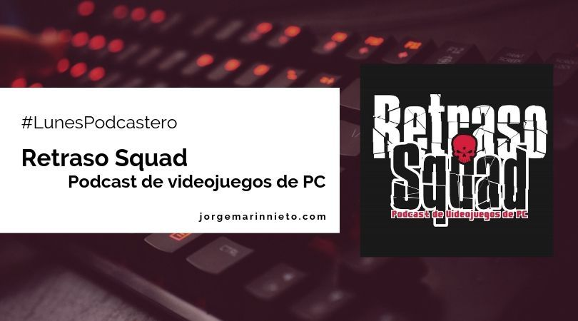 Retraso Squad - Podcast de videojuegos de PC