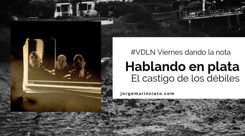 Hablando en plata - El castigo de los débiles #VDLN