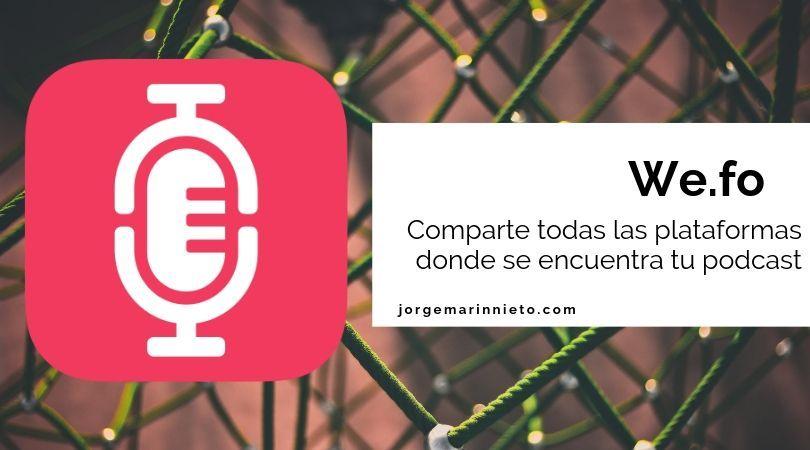 We.fo - Comparte todas las plataformas donde se encuentra tu podcast
