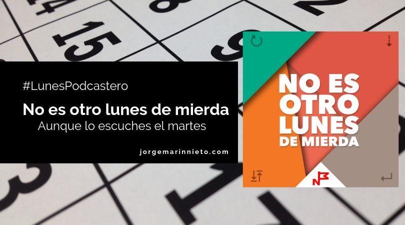 No es otro lunes de mierda #LunesPodcastero