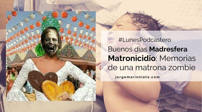 Buenos días Madresfera 754. Matronicidio: Memorias de una matrona zombie #LunesPodcastero