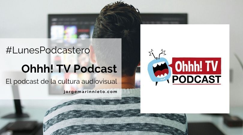 Ohhh! TV Podcast - El Podcast de la cultura audiovisual #LunesPodcastero