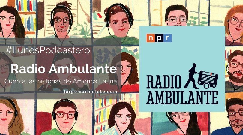 Radio Ambulante cuenta las historias de América Latina
