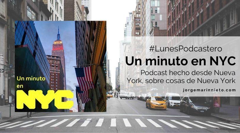 Un minuto en Nueva York - Podcast hecho desde Nueva York, sobre cosas de Nueva York | #LunesPodcastero