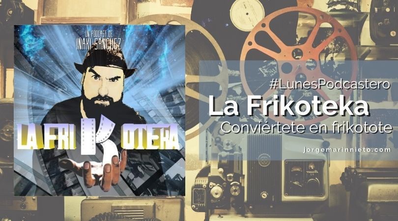 La Frikoteka - conviértete en frikotote | #LunesPodcastero