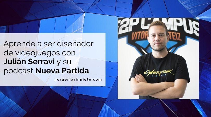 Aprende a ser diseñador de videojuegos con Julián Serravi y su podcast Nueva Partida