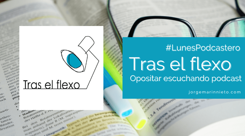 Tras el flexo - Opositar escuchando podcast | #LunesPodcastero