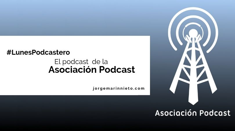 Podcast de la Asociación Podcast | #LunesPodcastero