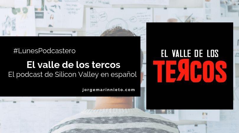 El valle de los tercos - El podcast de Silicon Valley en español | #LunesPodcastero