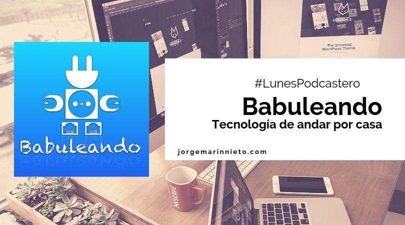 Babuleando - Tecnología de andar por casa | #LunesPodcastero