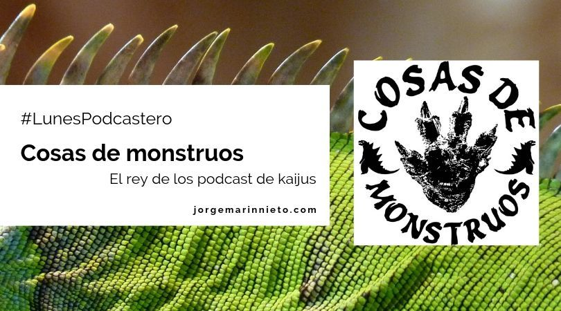 Cosas de monstruos - El rey de los podcast de kaijus | #LunesPodcastero