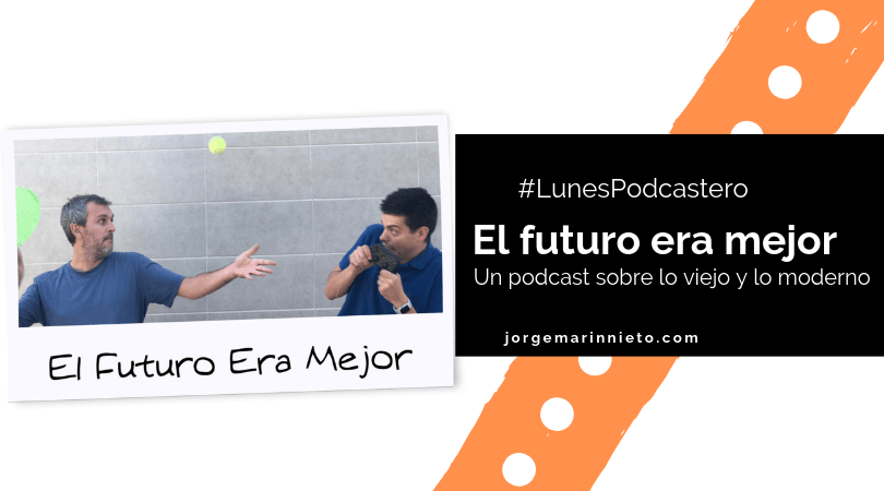 El futuro era mejor - #Lunespodcastero