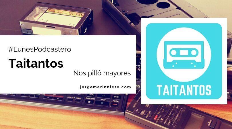 Taitantos - Nos pilló mayores | #LunesPodcastero