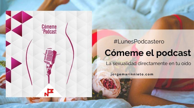 Cómeme el podcast - La sensualidad en tu oído