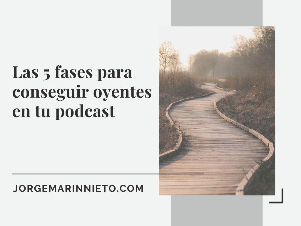 Las 5 fases para conseguir oyentes en tu podcast
