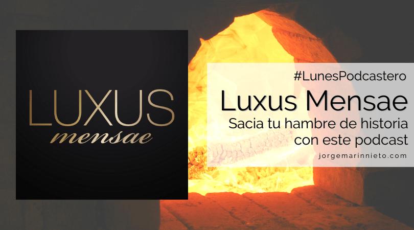 Luxus Mensae - Sacia tu hambre de historia con este podcast