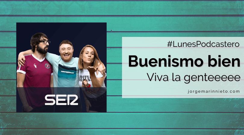 Buenismo bien - Viva la gente | #LunesPodcastero
