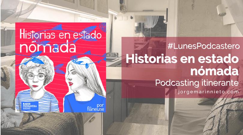 Historias en estado nómada - Podcasting Itinerante | #LunesPodcastero